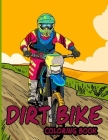 Dirt Bike Coloring Book: Extreme Stress Relieving and Relaxing Racing Motorbikes Colouring Pages for Kids and Adults Cover Image