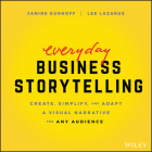 Everyday Business Storytelling: Create, Simplify, and Adapt a Visual Narrative for Any Audience Cover Image