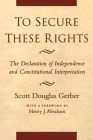 To Secure These Rights: The Declaration of Independence and Constitutional Interpretation Cover Image