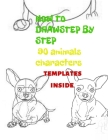 Sketch Book How To Draw: Gift Kids Children's Drawings Sketch Book Animals Step By Step 100 Pages Cover Image