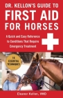Dr. Kellon's Guide to First Aid for Horses: A Quick and Easy Reference to Conditions That Require Emergency Treatment Cover Image