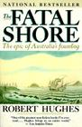 The Fatal Shore: The epic of Australia's founding Cover Image