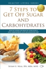 7 Steps to Get Off Sugar and Carbohydrates: Healthy Eating for Healthy Living with a Low-Carbohydrate, Anti-Inflammatory Diet Cover Image