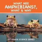 What Are Amphibians?, What & Why: 1st Grade Science Series Cover Image