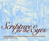 Scripture for the Eyes: Bible Illustration in Netherlandish Prints of the Sixteenth Century Cover Image