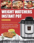 Weight Watchers Instant Pot Cookbook: Weight Watchers Program To Rapid Weight Loss And Better Your Life With 120 Easy And Delicious Smart Points Recip Cover Image