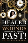 Healed From the Wounds of My Past! Cover Image