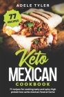 Keto Mexican Cookbook: 77 Recipes For Cooking Tasty And Spicy High Protein Low Carbs Mexican Food At Home Cover Image