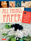 All Things Paper: 20 Unique Projects from Leading Paper Crafters, Artists, and Designers Cover Image