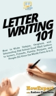 Letter Writing 101: How to Write Unique, Original, and Interesting Old School Snail Mail Letters to Lovers, Friends, Family, Penpals, and Cover Image