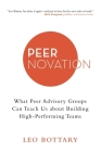 Peernovation: What Peer Advisory Groups Can Teach Us About Building High-Performing Teams Cover Image