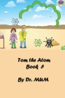 Tom the Atom, Book 5: On weekends, we play with the concepts we learned Cover Image