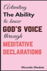 Activating the Ability to Know God's Voice Through Meditative Declarations Cover Image