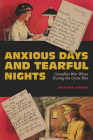 Anxious Days and Tearful Nights: Canadian War Wives During the Great War (Carleton Library Series #252) Cover Image