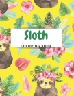 SLOTH Coloring Book: A CUTE FUN SLOTH Coloring Book To Keep Your Kids Busy: Preschool Coloring Activity Book for Pre K, Kindergarten and Ki Cover Image