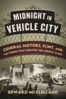 Midnight in Vehicle City: General Motors, Flint, and the Strike That Created the Middle Class Cover Image