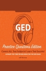 GED Study Guide!: Practice Questions Edition! Ultimate Test Prep Review Book For The GED Exam!: Covers ALL Test Subjects! Learn Test Sec Cover Image
