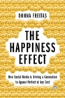 The Happiness Effect: How Social Media Is Driving a Generation to Appear Perfect at Any Cost Cover Image