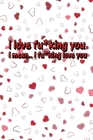 I love fu*king you, i mean i fu*king love you: funny valentine gifts for wife Cover Image