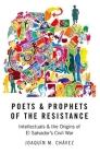 Poets & Prophets of the Resistance: Intellectuals & the Origins of El Salvador's Civil War Cover Image
