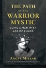 The Path of the Warrior-Mystic: Being a Man in an Age of Chaos Cover Image