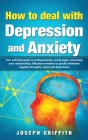 How to Deal with Depression and Anxiety: Your Self-help Guide to ending Anxiety, curing anger, improving your Relationships, effective remedies to qui Cover Image