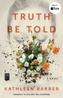 Truth Be Told: A Novel Cover Image