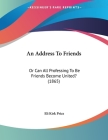An Address To Friends: Or Can All Professing To Be Friends Become United? (1865) Cover Image