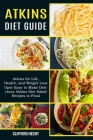 Atkins Diet Guide: Atkins for Life, Health, and Weight Loss (Uper Easy to Make Delicious Atkins Diet Salad Recipes to Final) Cover Image