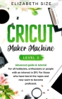 Cricut Maker Machine: LEVEL 2: THE INTERMEDIATE'S HANDBOOK & TUTORIAL For all hobbyists, enthusiasts or people with an interest in DY. For t Cover Image