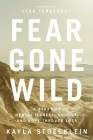 Fear Gone Wild: A Story of Mental Illness, Suicide, and Hope Through Loss Cover Image