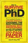 How to Survive Your PhD: The Insider's Guide to Avoiding Mistakes, Choosing the Right Program, Working with Professors, and Just How a Person A Cover Image