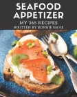 My 365 Seafood Appetizer Recipes: Make Cooking at Home Easier with Seafood Appetizer Cookbook! Cover Image