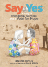 Say Yes: A Story of Friendship, Fairness and a Vote for Hope Cover Image