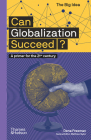 Can Globalization Succeed?: A Primer for the 21st Century (The Big Idea Series) Cover Image