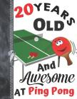 20 Years Old And Awesome At Ping Pong: A4 Large Table Tennis Writing Journal Book For Men And Woman Cover Image