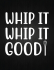 Whip it, whip it good: Recipe Notebook to Write In Favorite Recipes - Best Gift for your MOM - Cookbook For Writing Recipes - Recipes and Not Cover Image