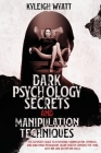 Dark Psychology Secrets and Manipulation Techniques: The Complete Guide to Emotional Manipulation, Hypnosis, and Subliminal Persuasion. Learn How to C Cover Image