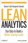 Lean Analytics: Use Data to Build a Better Startup Faster (Lean (O'Reilly)) Cover Image