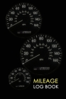 Mileage Log Book: Professional Mileage Log Book: Mileage & Gas Journal: Mileage Log For Work: Mileage Tracker For Business Cover Image