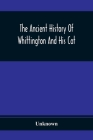The Ancient History Of Whittington And His Cat: Containing An Interesting Account Of His Life And Character Cover Image