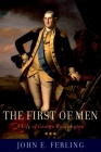The First of Men: A Life of George Washington Cover Image