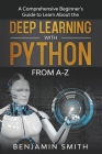 Deep Learning with Python: A Comprehensive Beginner's Guide to Learn the Realms of Deep Learning with Python from A-Z Cover Image