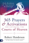 365 Prayers and Activations for Entering the Courts of Heaven: Daily Revelation for Supernatural Breakthrough Cover Image
