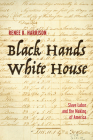 Black Hands, White House: Slave Labor and the Making of America Cover Image