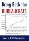 Bring Back the Bureaucrats: Why More Federal Workers Will Lead to Better (and Smaller!) Government (New Threats to Freedom Series) Cover Image