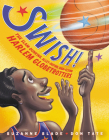 Swish!: The Slam-Dunking, Alley-Ooping, High-Flying Harlem Globetrotters Cover Image