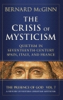 The Crisis of Mysticism: Quietism in Seventeenth-Century Spain, Italy, and France (The Presence of God) Cover Image