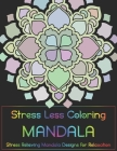 Stress Less Coloring - Mandalas: Stress Relieving Mandala Designs for Relaxation Cover Image