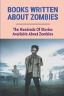 Books Written About Zombies: The Hundreds Of Stories Available About Zombies: Zombie Meaning Cover Image